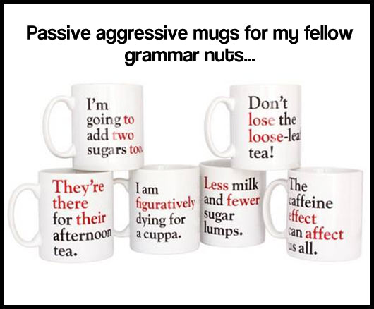 This image of pasive aggressive mugs shows less mugs than I would have guessed. - ST